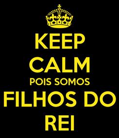 Poster: KEEP CALM POIS SOMOS FILHOS DO REI