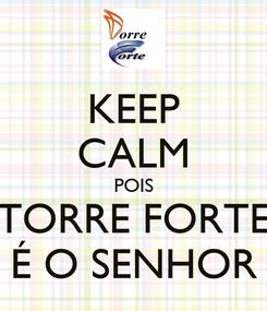 Poster: KEEP CALM POIS TORRE FORTE É O SENHOR