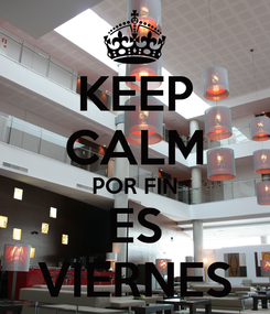 Poster: KEEP CALM POR FIN ES VIERNES