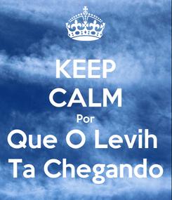 Poster: KEEP CALM Por Que O Levih  Ta Chegando
