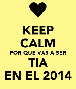 Poster: KEEP CALM POR QUE VAS A SER TIA EN EL 2014