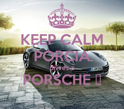 Poster: KEEP CALM PORCIA drives a PORSCHE ♥