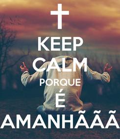 Poster: KEEP CALM PORQUE É AMANHÃÃÃ