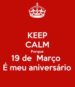 Poster: KEEP CALM Porque 19 de  Março  É meu aniversário