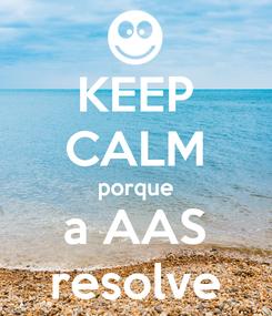 Poster: KEEP CALM porque a AAS resolve