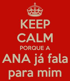 Poster: KEEP CALM PORQUE A ANA já fala para mim