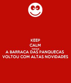 Poster: KEEP CALM PORQUE A BARRACA DAS PANQUECAS VOLTOU COM ALTAS NOVIDADES