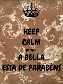 Poster: KEEP CALM porque A BELLA ESTA DE PARABÉNS