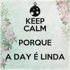 Poster: KEEP CALM PORQUE A DAY É LINDA