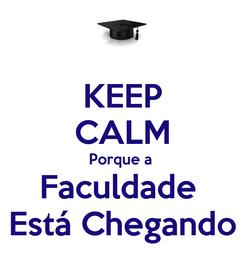 Poster: KEEP CALM Porque a  Faculdade  Está Chegando