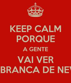Poster: KEEP CALM PORQUE A GENTE VAI VER A BRANCA DE NEVE