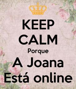 Poster: KEEP CALM Porque A Joana Está online