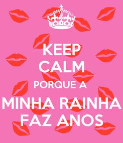 Poster: KEEP CALM PORQUE A  MINHA RAINHA FAZ ANOS