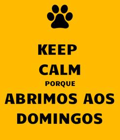 Poster: KEEP  CALM PORQUE ABRIMOS AOS DOMINGOS