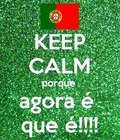 Poster: KEEP CALM porque  agora é  que é!!!!