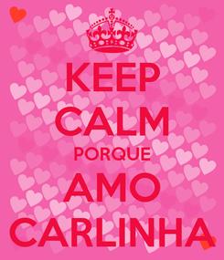 Poster: KEEP CALM PORQUE AMO CARLINHA