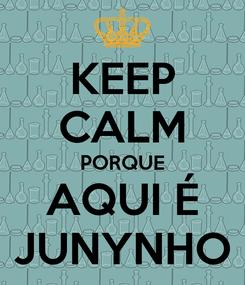 Poster: KEEP CALM PORQUE AQUI É JUNYNHO