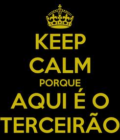 Poster: KEEP CALM PORQUE AQUI É O TERCEIRÃO