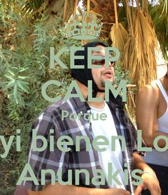 Poster: KEEP CALM Porque Ayi bienen Los  Anunakis
