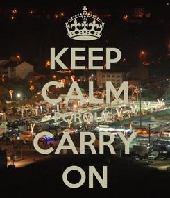 Poster: KEEP CALM PORQUE  CARRY ON