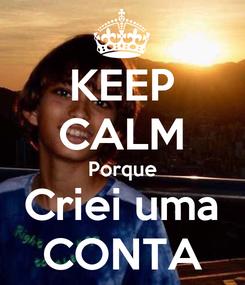 Poster: KEEP CALM Porque Criei uma CONTA