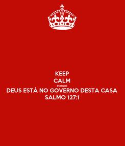 Poster: KEEP CALM PORQUE DEUS ESTÁ NO GOVERNO DESTA CASA SALMO 127:1