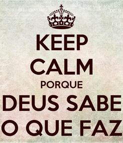 Poster: KEEP CALM PORQUE DEUS SABE O QUE FAZ