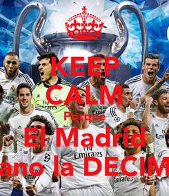 Poster: KEEP CALM Porque El Madrid Gano la DECIMA