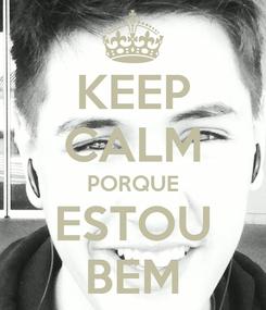 Poster: KEEP CALM PORQUE ESTOU BEM