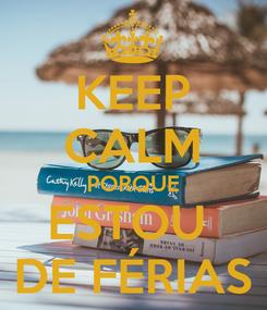 Poster: KEEP CALM PORQUE ESTOU  DE FÉRIAS