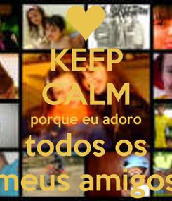 Poster: KEEP CALM porque eu adoro todos os meus amigos