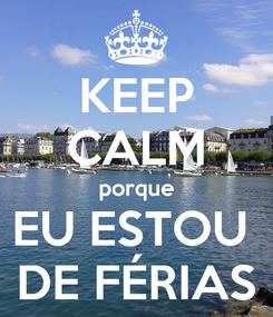 Poster: KEEP CALM porque EU ESTOU  DE FÉRIAS