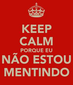 Poster: KEEP CALM PORQUE EU NÃO ESTOU MENTINDO