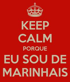 Poster: KEEP CALM PORQUE EU SOU DE MARINHAIS