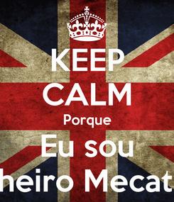 Poster: KEEP CALM Porque Eu sou Engenheiro Mecatrônico