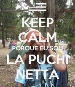 Poster: KEEP CALM PORQUE EU SOU LA PUCHI NETTA
