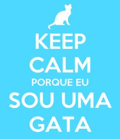 Poster: KEEP CALM PORQUE EU SOU UMA GATA