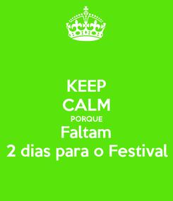 Poster: KEEP CALM PORQUE Faltam 2 dias para o Festival