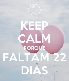 Poster: KEEP CALM PORQUE FALTAM 22 DIAS