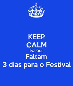 Poster: KEEP CALM PORQUE Faltam 3 dias para o Festival