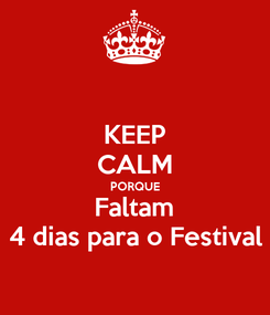 Poster: KEEP CALM PORQUE Faltam 4 dias para o Festival