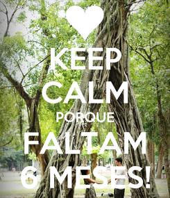 Poster: KEEP CALM PORQUE FALTAM 6 MESES!