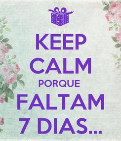 Poster: KEEP CALM PORQUE  FALTAM 7 DIAS...
