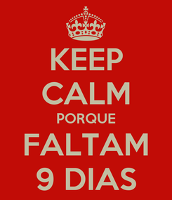 Poster: KEEP CALM PORQUE FALTAM 9 DIAS