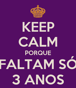 Poster: KEEP CALM PORQUE FALTAM SÓ 3 ANOS