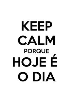 Poster: KEEP CALM PORQUE HOJE É  O DIA