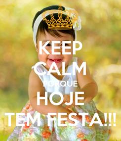 Poster: KEEP CALM PORQUE HOJE TEM FESTA!!!