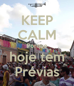 Poster: KEEP CALM Porque hoje tem Prévias