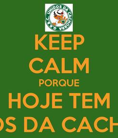 Poster: KEEP CALM PORQUE HOJE TEM UNIDOS DA CACHORRA