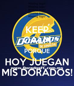 Poster: KEEP CALM PORQUE HOY JUEGAN MIS DORADOS!